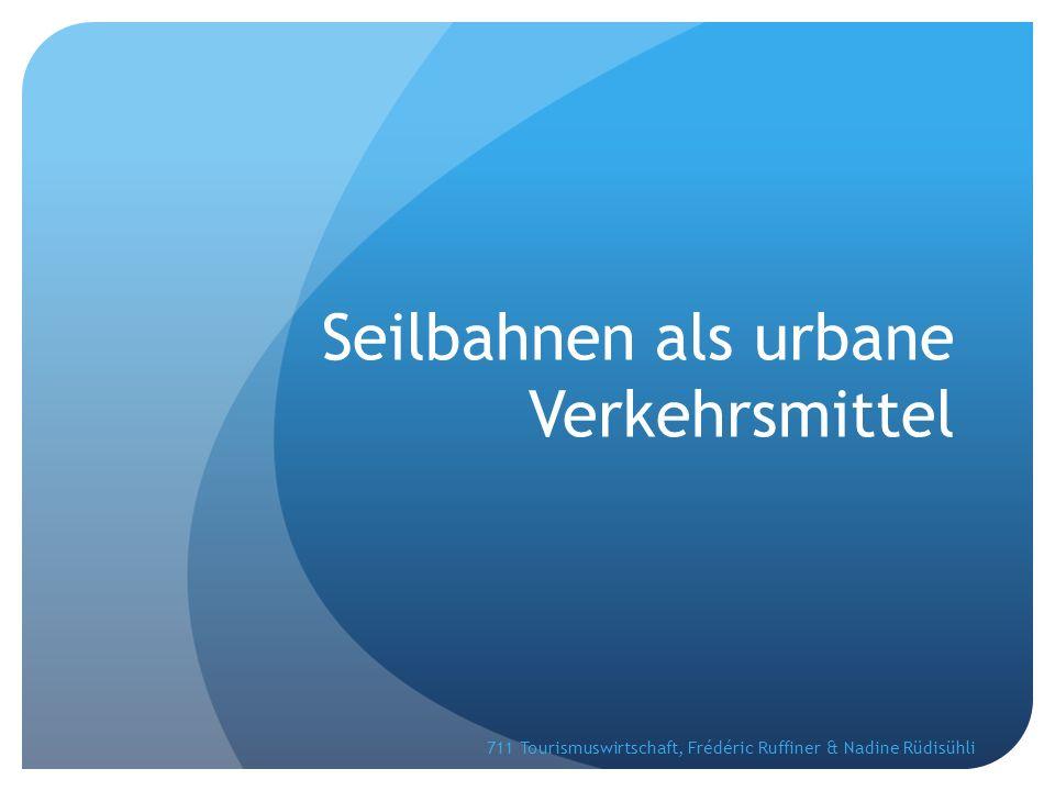 Seilbahnen als urbane Verkehrsmittel 711 Tourismuswirtschaft, Frédéric Ruffiner & Nadine Rüdisühli