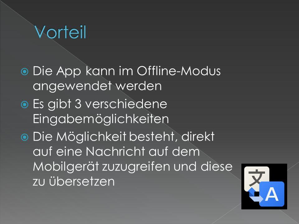 Die App kann im Offline-Modus angewendet werden Es gibt 3 verschiedene Eingabemöglichkeiten Die Möglichkeit besteht, direkt auf eine Nachricht auf dem