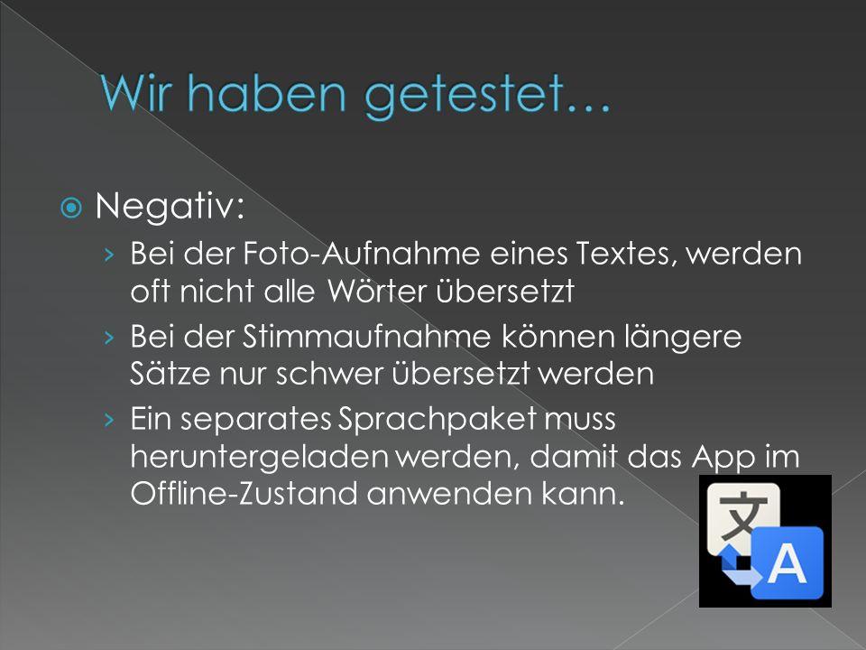 Negativ: Bei der Foto-Aufnahme eines Textes, werden oft nicht alle Wörter übersetzt Bei der Stimmaufnahme können längere Sätze nur schwer übersetzt we