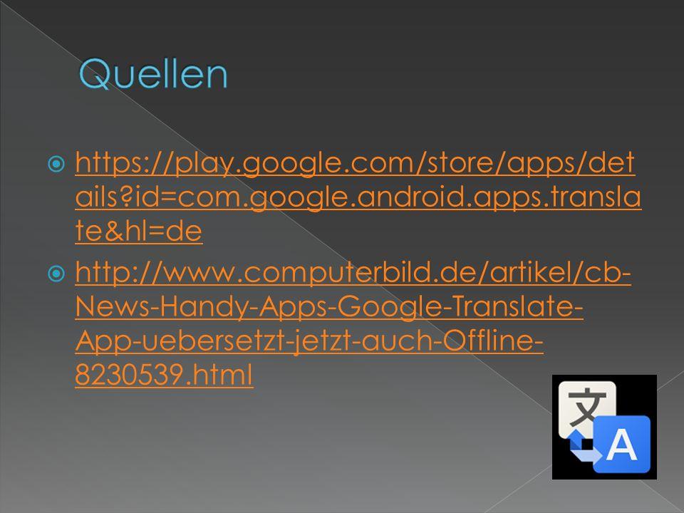 https://play.google.com/store/apps/det ails?id=com.google.android.apps.transla te&hl=de https://play.google.com/store/apps/det ails?id=com.google.andr