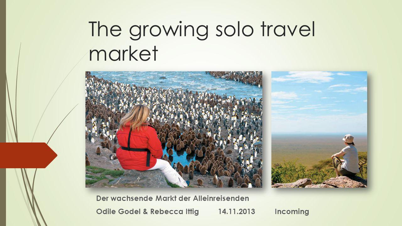Einleitung Obwohl Solo-Touristen offensichtlich alleine reisen, gibt es auch solche die in Gruppen reisen, so widersprüchlich es auch klingen mag Tatsächlich haben viele Reise-Spezialisten bemerkt, dass Alleinreisende nun einen grösseren Anteil ihrer Kundschaft bilden Alleinreisende sind ein wachsendes Marktsegment Neue Marktnische