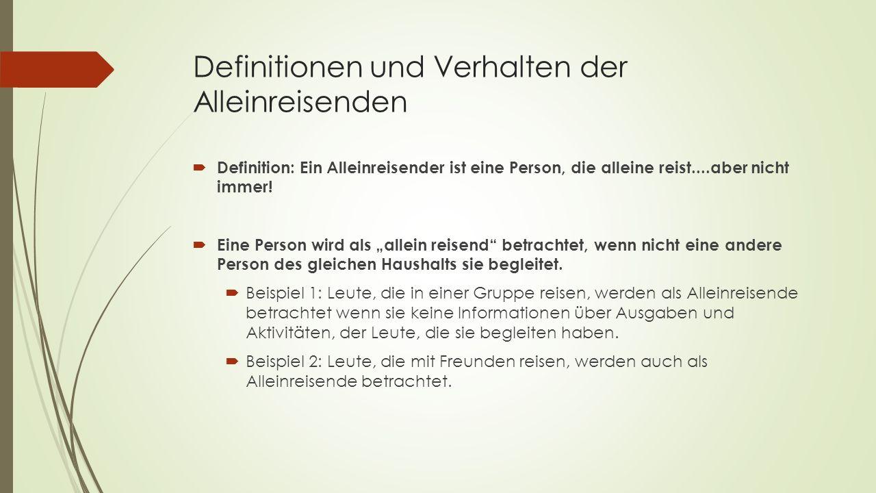Definitionen und Verhalten der Alleinreisenden Definition: Ein Alleinreisender ist eine Person, die alleine reist....aber nicht immer! Eine Person wir