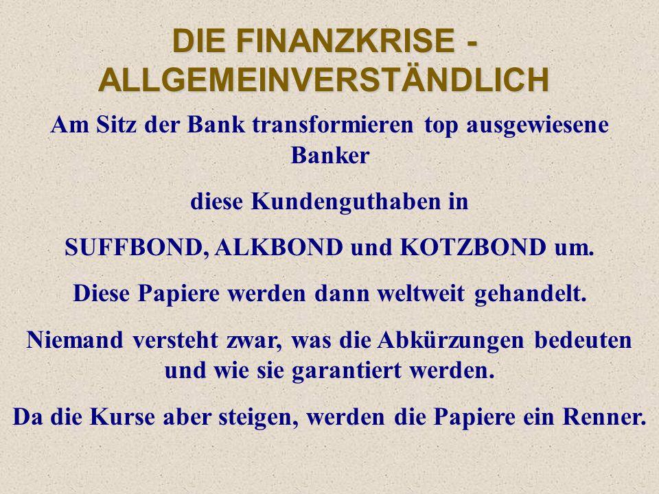 DIE FINANZKRISE - ALLGEMEINVERSTÄNDLICH Der junge und dynamische Kundenberater der lokalen Bank sieht in diesen Kundenschulden wertvolle künftige Guth