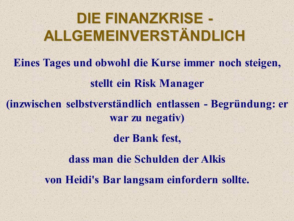 DIE FINANZKRISE - ALLGEMEINVERSTÄNDLICH Am Sitz der Bank transformieren top ausgewiesene Banker diese Kundenguthaben in SUFFBOND, ALKBOND und KOTZBOND