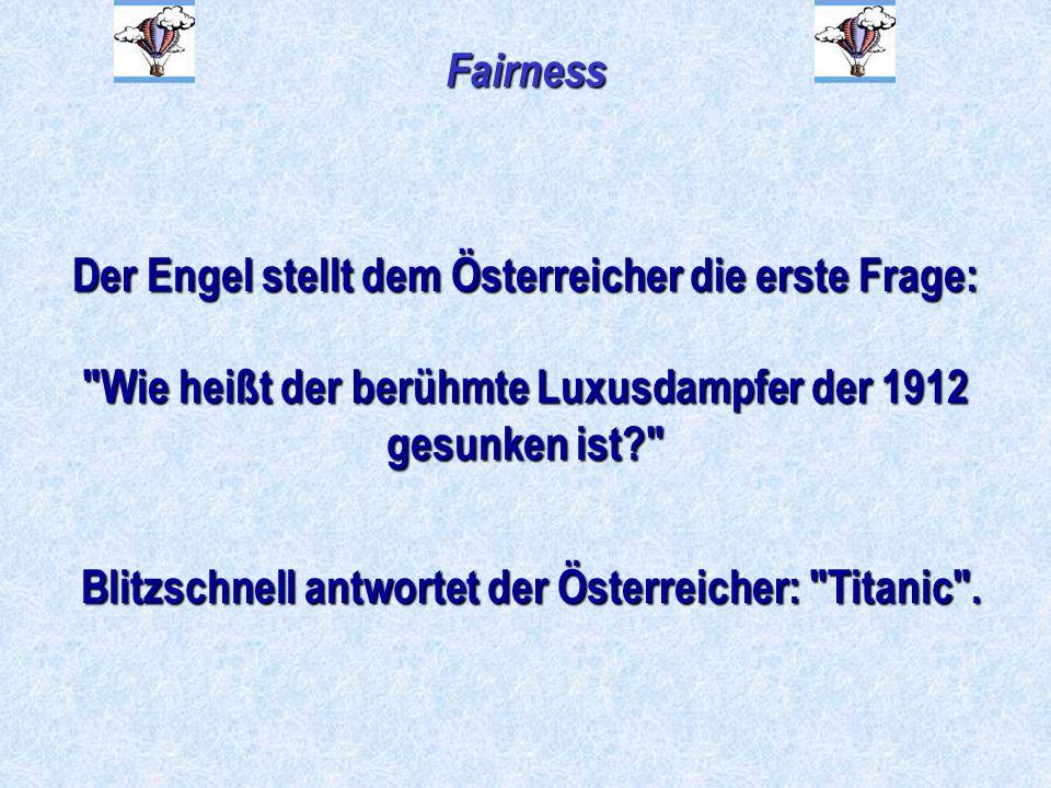 Fairness Der Engel stellt dem Österreicher die erste Frage: