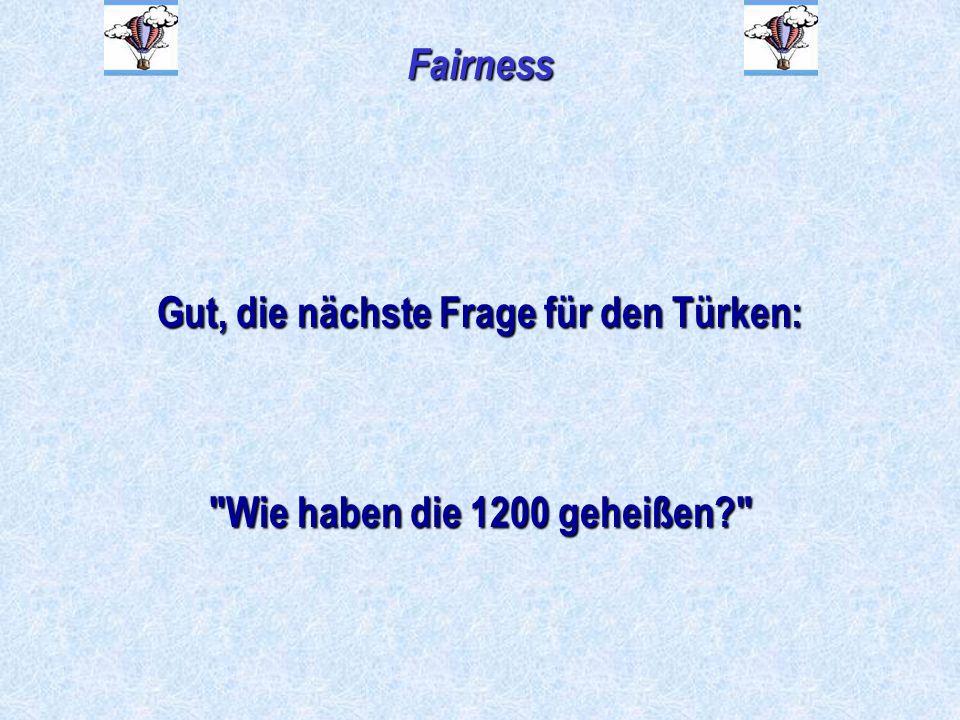 Fairness Gut, die nächste Frage für den Türken:
