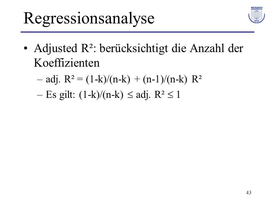 43 Regressionsanalyse Adjusted R²: berücksichtigt die Anzahl der Koeffizienten –adj. R² = (1-k)/(n-k) + (n-1)/(n-k) R² –Es gilt: (1-k)/(n-k) adj. R² 1