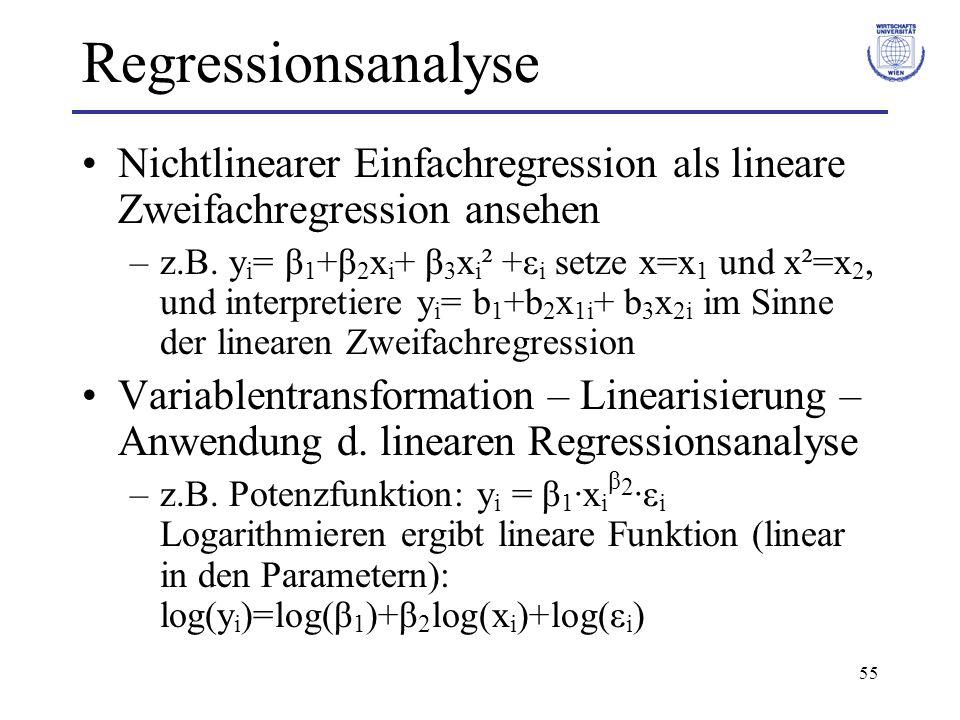 55 Regressionsanalyse Nichtlinearer Einfachregression als lineare Zweifachregression ansehen –z.B. y i = β 1 +β 2 x i + β 3 x i ² +ε i setze x=x 1 und