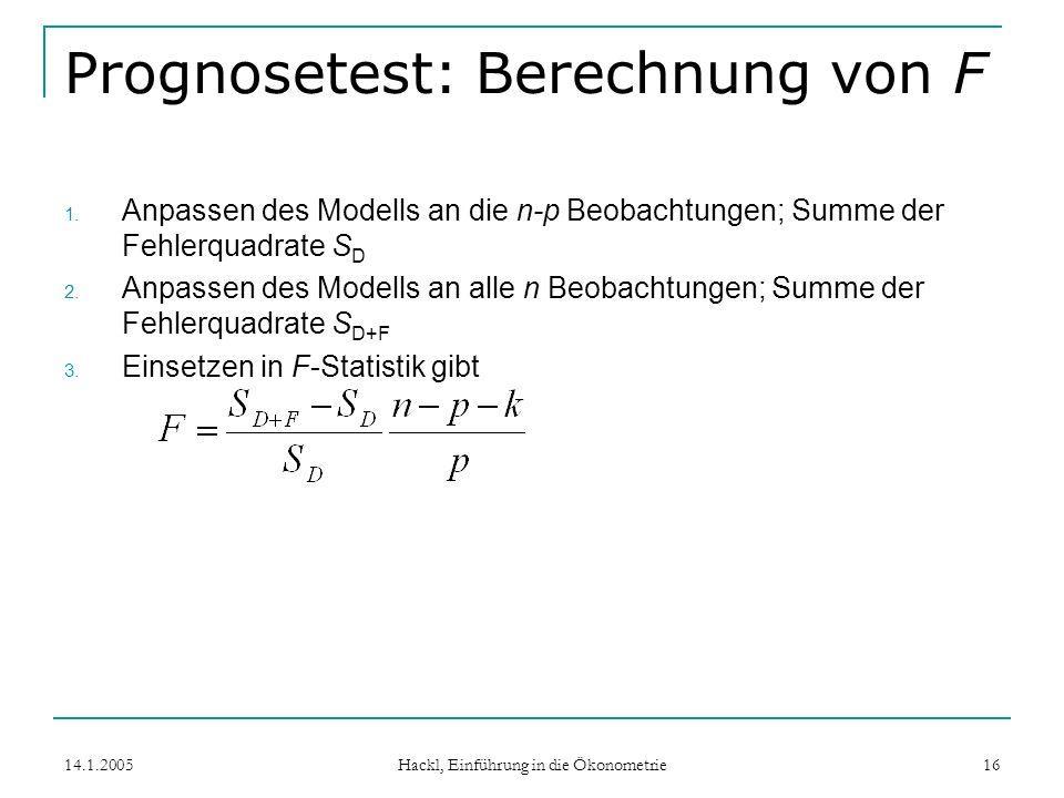 14.1.2005 Hackl, Einführung in die Ökonometrie 16 Prognosetest: Berechnung von F 1.