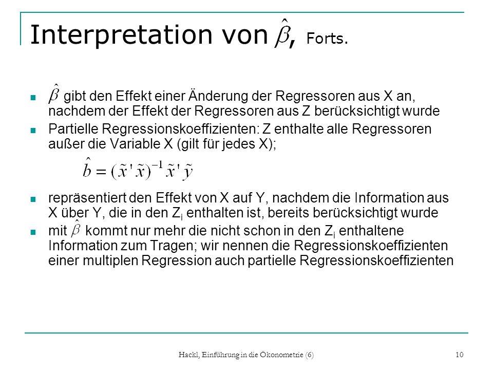 Hackl, Einführung in die Ökonometrie (6) 10 Interpretation von, Forts. gibt den Effekt einer Änderung der Regressoren aus X an, nachdem der Effekt der