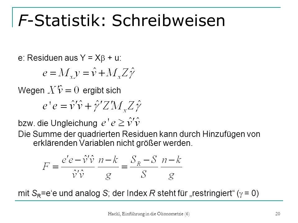Hackl, Einführung in die Ökonometrie (6) 20 F-Statistik: Schreibweisen e: Residuen aus Y = X + u: Wegen ergibt sich bzw. die Ungleichung Die Summe der