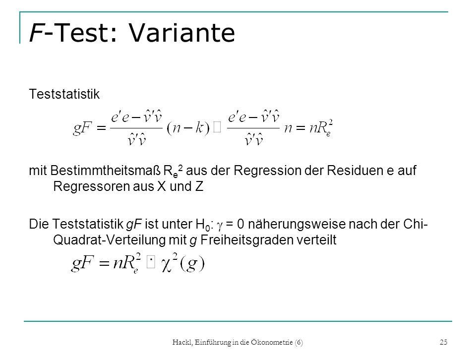 Hackl, Einführung in die Ökonometrie (6) 25 F-Test: Variante Teststatistik mit Bestimmtheitsmaß R e 2 aus der Regression der Residuen e auf Regressore