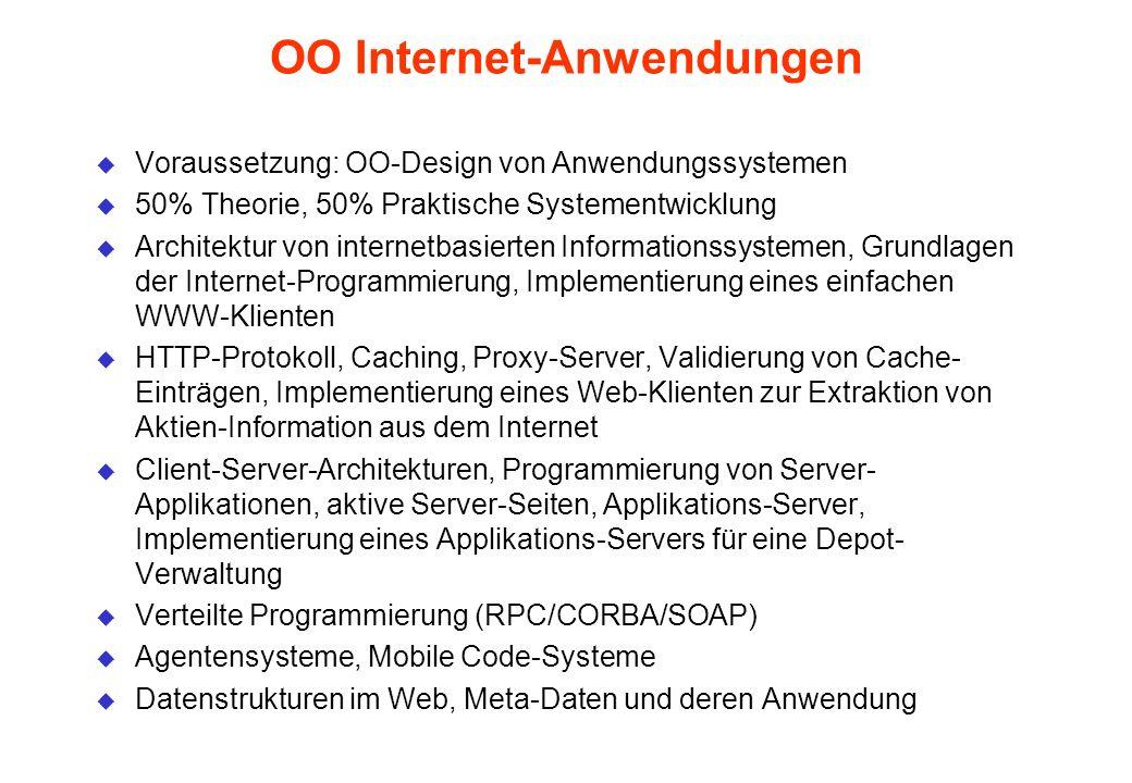 OO Internet-Anwendungen u Voraussetzung: OO-Design von Anwendungssystemen u 50% Theorie, 50% Praktische Systementwicklung u Architektur von internetba