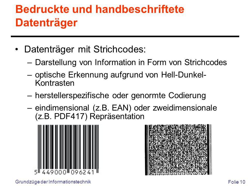 Folie 10 Grundzüge der Informationstechnik Bedruckte und handbeschriftete Datenträger Datenträger mit Strichcodes: –Darstellung von Information in For
