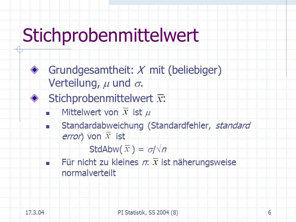17.3.04PI Statistik, SS 2004 (8)7 Konfidenzintervall für μ Konfidenzintervall zur Konfidenzzahl γ Mit γ = 0.95 c = 2 / n genauer: c = 1.96 / n 99.7%-iges KI: ± 3 / n 90%-iges KI: ± 1.645 / n