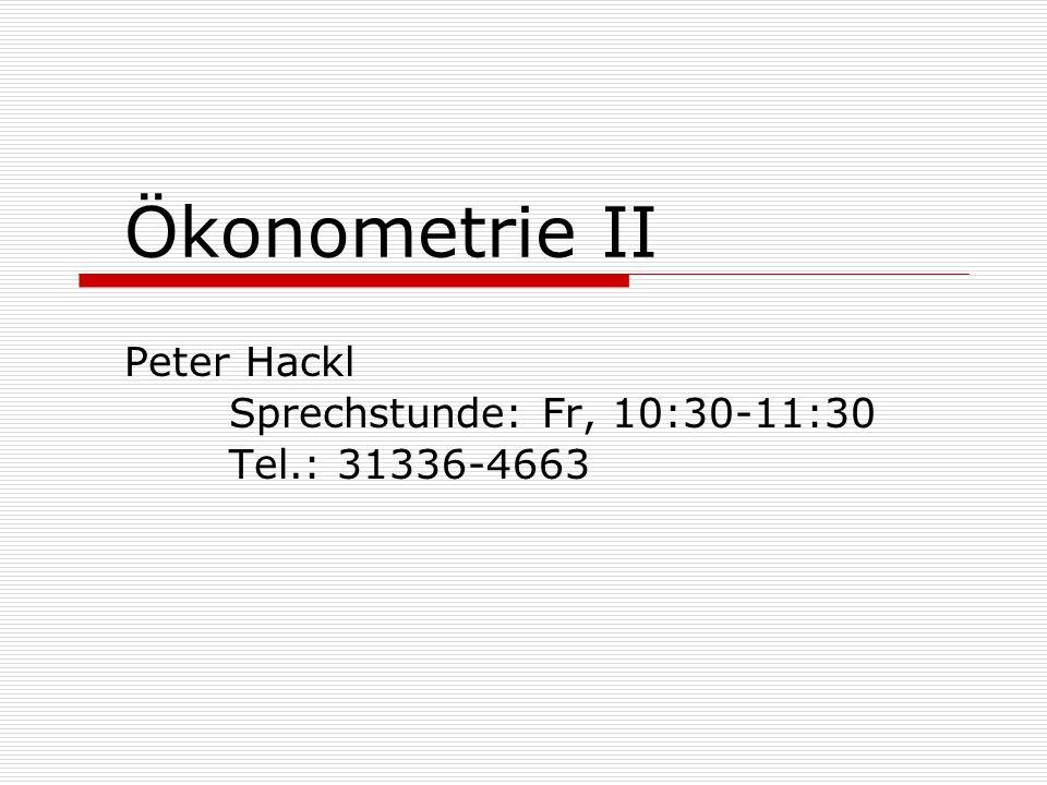 Ökonometrie II Peter Hackl Sprechstunde: Fr, 10:30-11:30 Tel.: 31336-4663