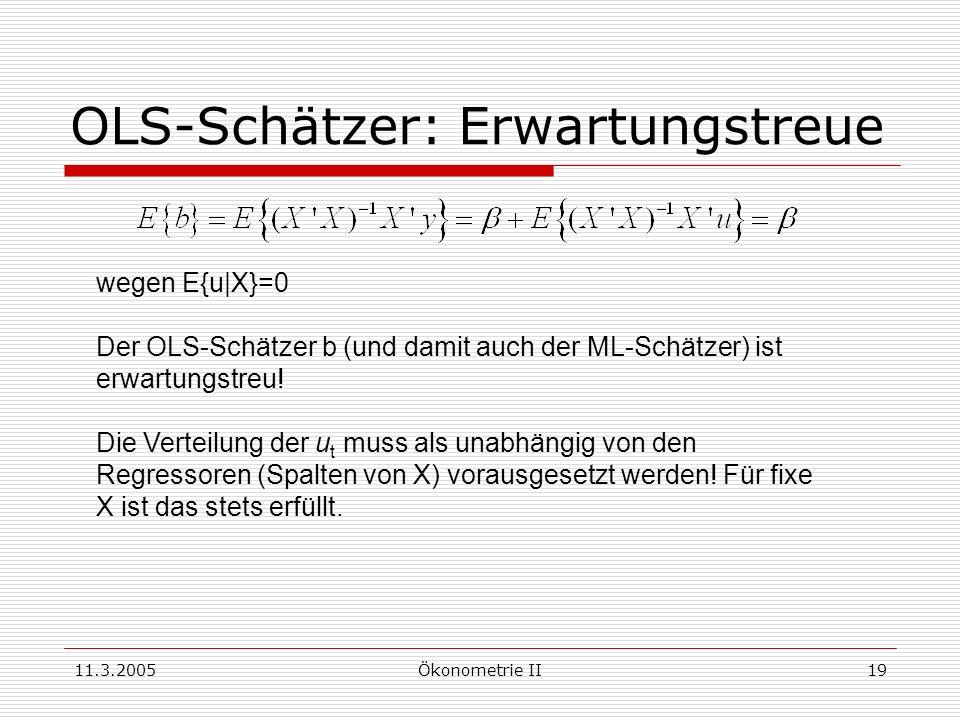 11.3.2005Ökonometrie II19 OLS-Schätzer: Erwartungstreue wegen E{u|X}=0 Der OLS-Schätzer b (und damit auch der ML-Schätzer) ist erwartungstreu! Die Ver