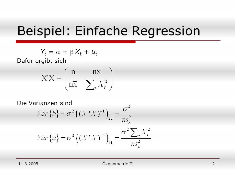 11.3.2005Ökonometrie II21 Beispiel: Einfache Regression Y t = + X t + u t Dafür ergibt sich Die Varianzen sind