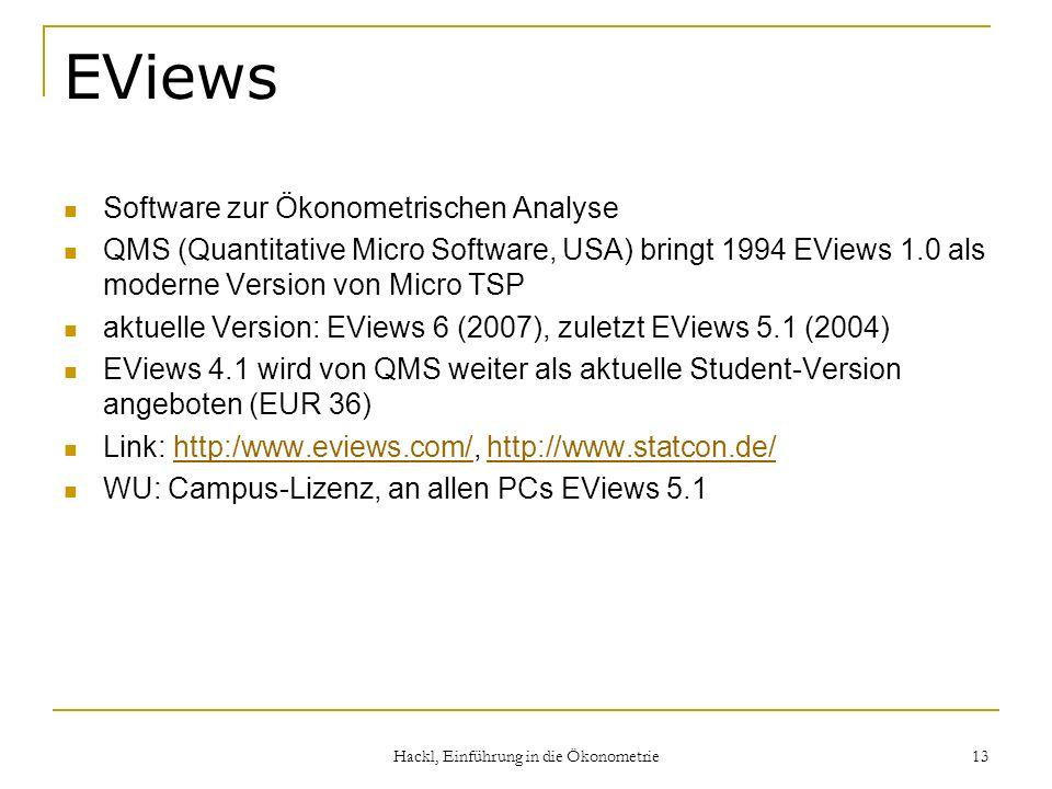 Hackl, Einführung in die Ökonometrie 13 EViews Software zur Ökonometrischen Analyse QMS (Quantitative Micro Software, USA) bringt 1994 EViews 1.0 als