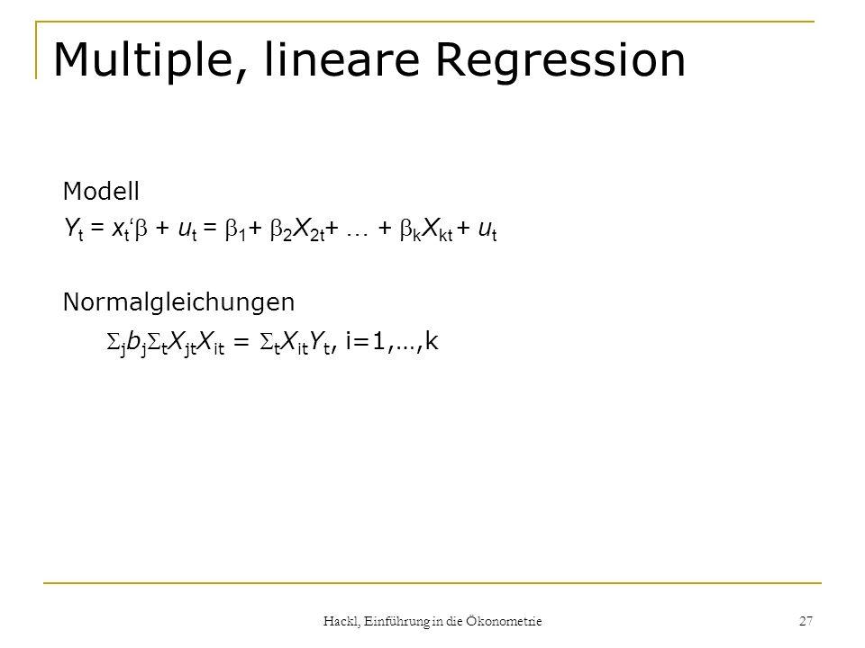 Hackl, Einführung in die Ökonometrie 27 Multiple, lineare Regression Modell Y t = x t + u t = 1 + 2 X 2t + … + k X kt + u t Normalgleichungen j b j t