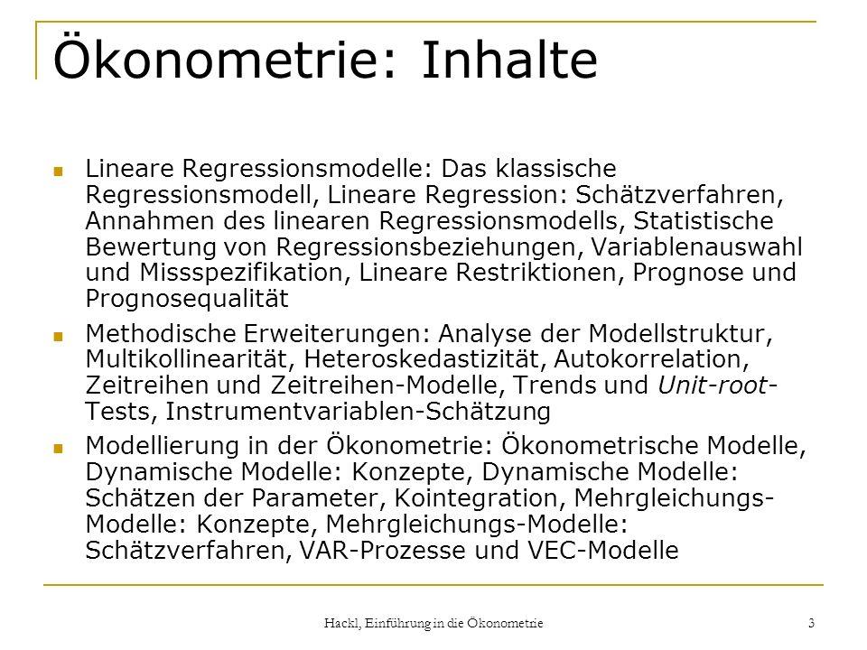 Hackl, Einführung in die Ökonometrie 3 Ökonometrie: Inhalte Lineare Regressionsmodelle: Das klassische Regressionsmodell, Lineare Regression: Schätzve