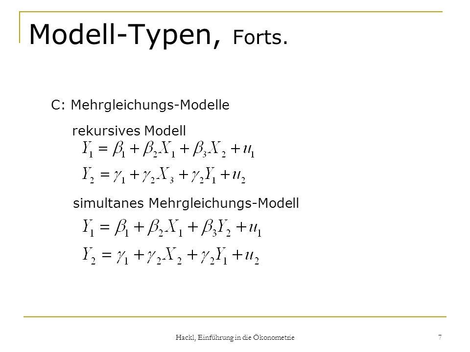 Hackl, Einführung in die Ökonometrie 7 Modell-Typen, Forts. C: Mehrgleichungs-Modelle simultanes Mehrgleichungs-Modell rekursives Modell