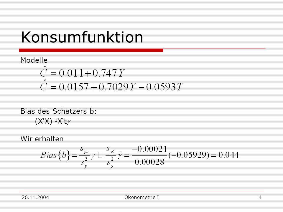 26.11.2004Ökonometrie I4 Konsumfunktion Modelle Bias des Schätzers b: (XX) -1 Xt Wir erhalten