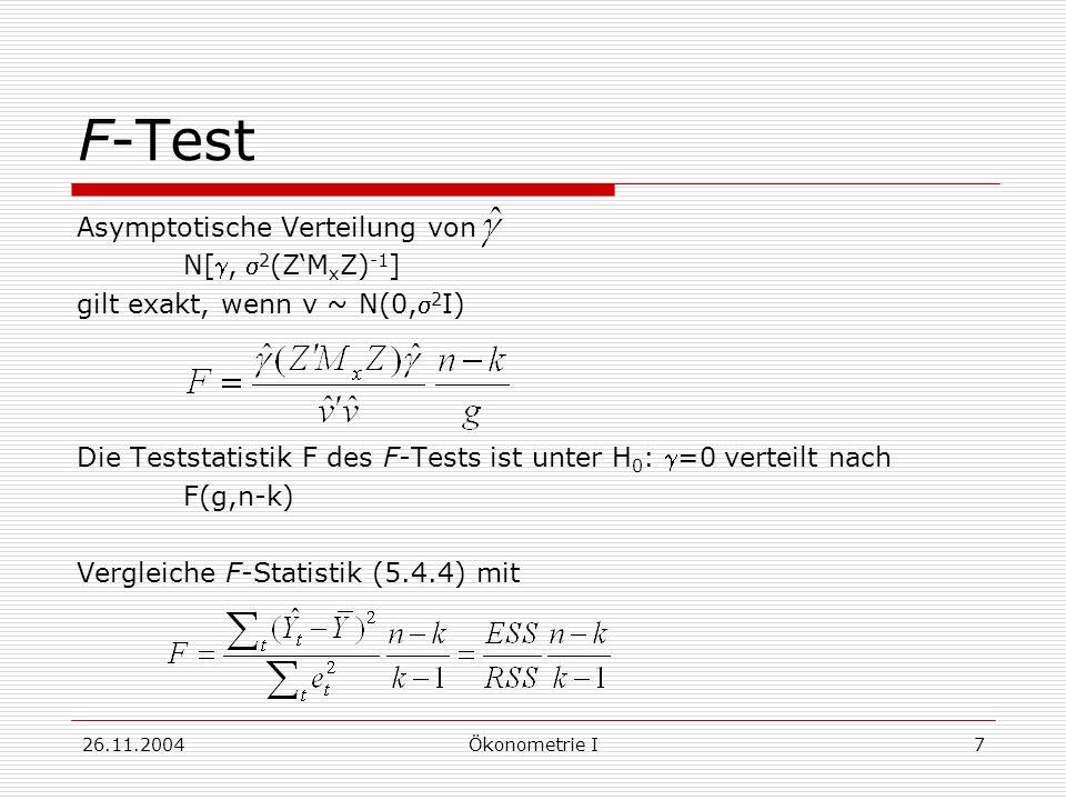 26.11.2004Ökonometrie I7 F-Test Asymptotische Verteilung von N[, 2 (ZM x Z) -1 ] gilt exakt, wenn v ~ N(0, 2 I) Die Teststatistik F des F-Tests ist un