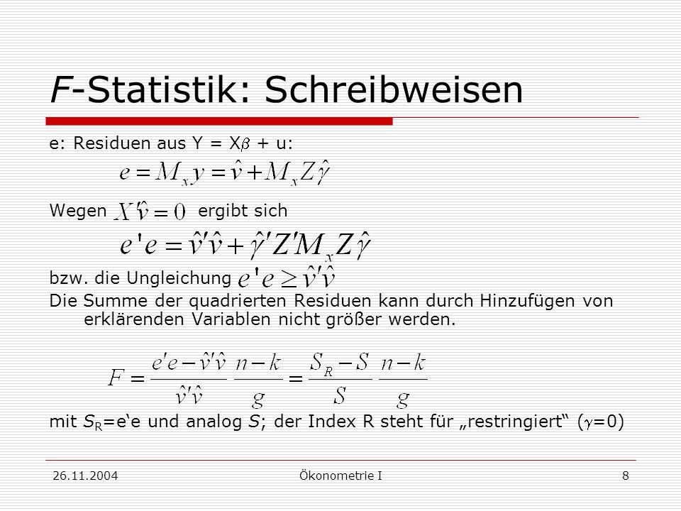 26.11.2004Ökonometrie I8 F-Statistik: Schreibweisen e: Residuen aus Y = X + u: Wegen ergibt sich bzw. die Ungleichung Die Summe der quadrierten Residu