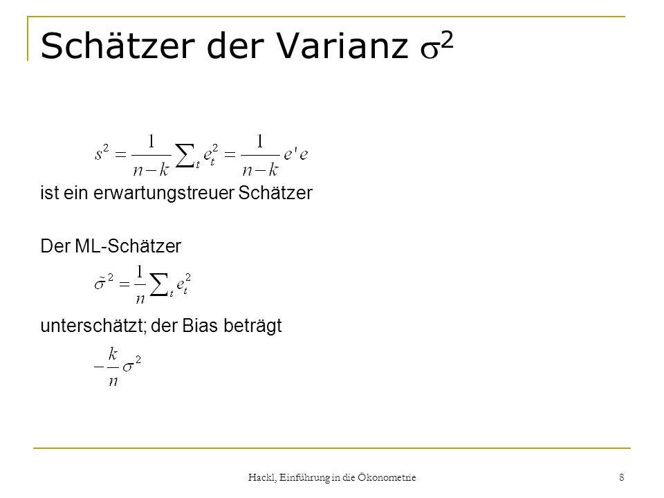 Hackl, Einführung in die Ökonometrie 8 Schätzer der Varianz 2 ist ein erwartungstreuer Schätzer Der ML-Schätzer unterschätzt; der Bias beträgt