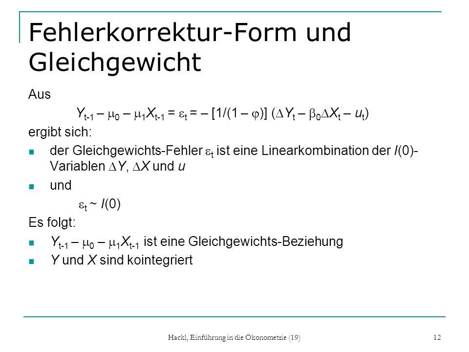 Hackl, Einführung in die Ökonometrie (19) 12 Fehlerkorrektur-Form und Gleichgewicht Aus Y t-1 – 0 – 1 X t-1 = t = – [1/(1 – )] ( Y t – 0 X t – u t ) e
