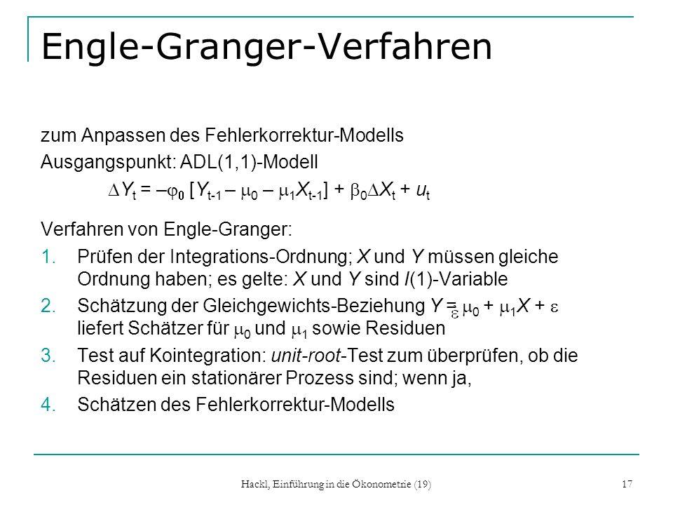 Hackl, Einführung in die Ökonometrie (19) 17 Engle-Granger-Verfahren zum Anpassen des Fehlerkorrektur-Modells Ausgangspunkt: ADL(1,1)-Modell Y t = – [