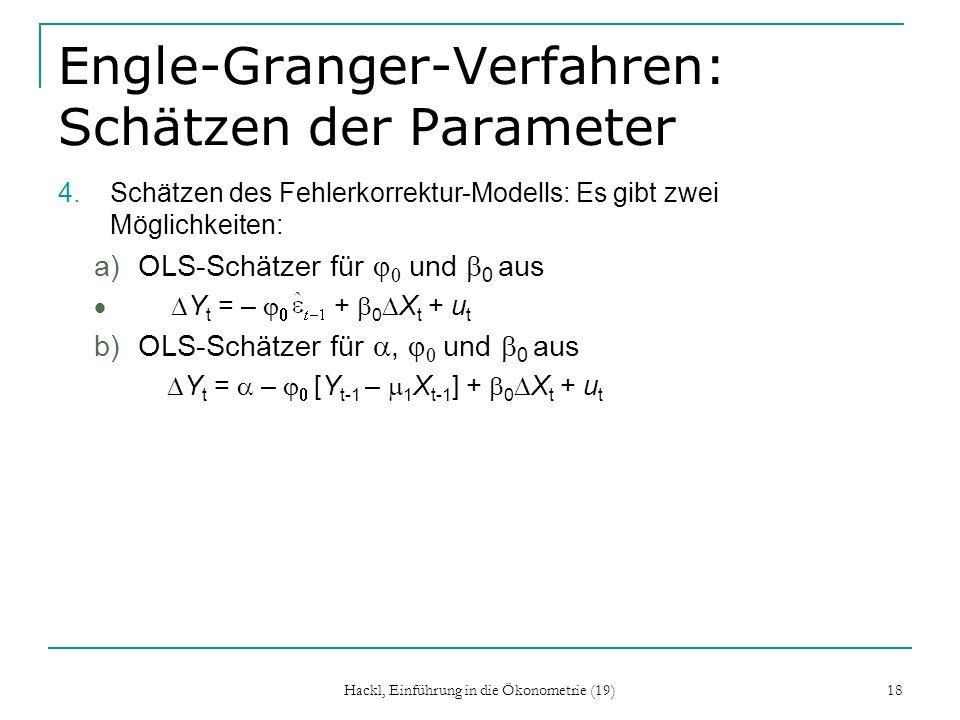 Hackl, Einführung in die Ökonometrie (19) 18 Engle-Granger-Verfahren: Schätzen der Parameter 4.Schätzen des Fehlerkorrektur-Modells: Es gibt zwei Mögl