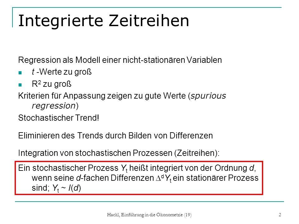 Hackl, Einführung in die Ökonometrie (19) 2 Integrierte Zeitreihen Regression als Modell einer nicht-stationären Variablen t -Werte zu groß R 2 zu gro