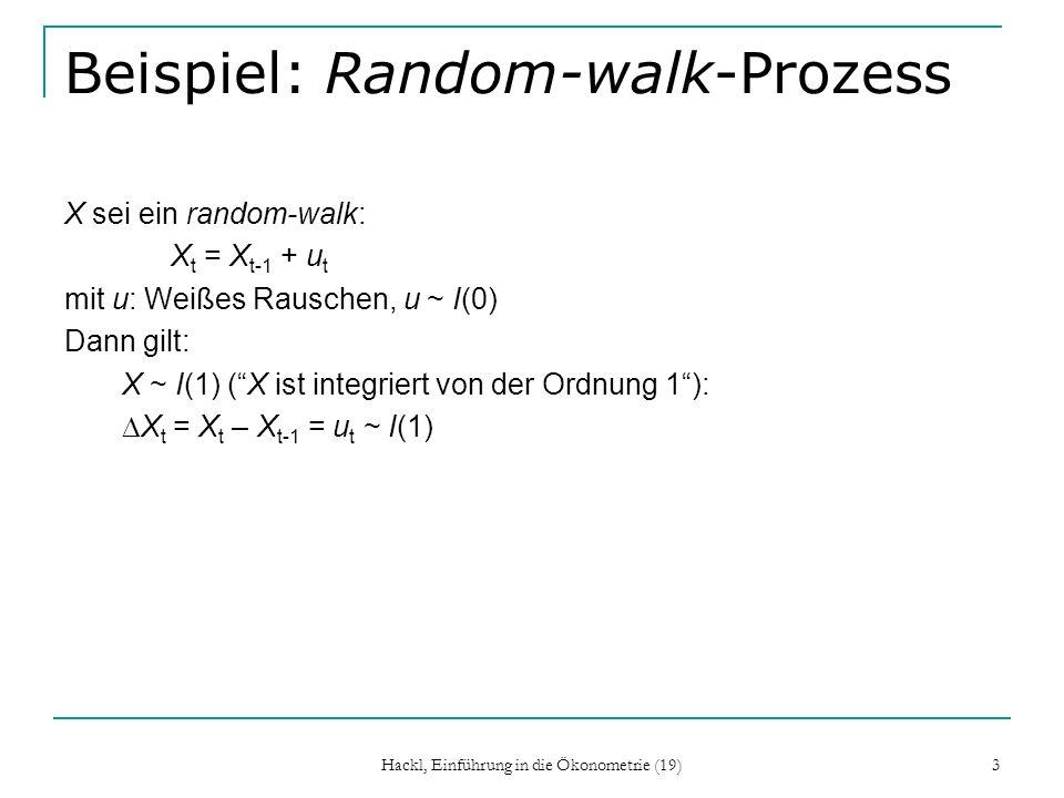 Hackl, Einführung in die Ökonometrie (19) 3 Beispiel: Random-walk-Prozess X sei ein random-walk: X t = X t-1 + u t mit u: Weißes Rauschen, u ~ I(0) Da