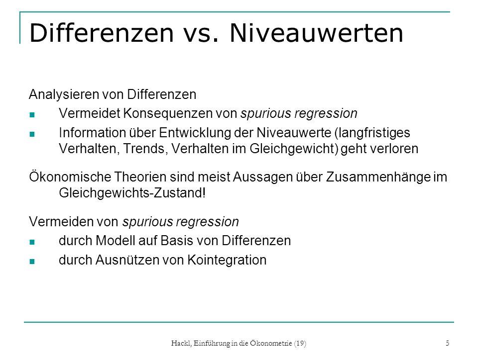 Hackl, Einführung in die Ökonometrie (19) 5 Differenzen vs. Niveauwerten Analysieren von Differenzen Vermeidet Konsequenzen von spurious regression In