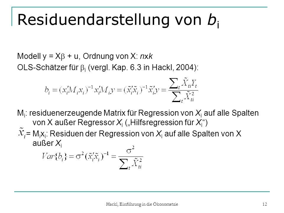Hackl, Einführung in die Ökonometrie 12 Residuendarstellung von b i Modell y = X + u, Ordnung von X: n x k OLS-Schätzer für i (vergl. Kap. 6.3 in Hack