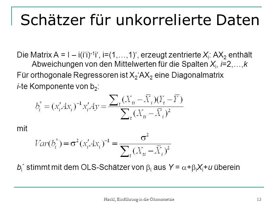 Hackl, Einführung in die Ökonometrie 13 Schätzer für unkorrelierte Daten Die Matrix A = I – i(ii) -1 i, i=(1,…,1), erzeugt zentrierte X i : AX 2 enthä
