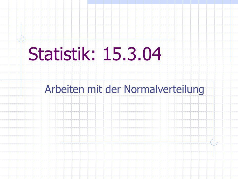 Statistik: 15.3.04 Arbeiten mit der Normalverteilung