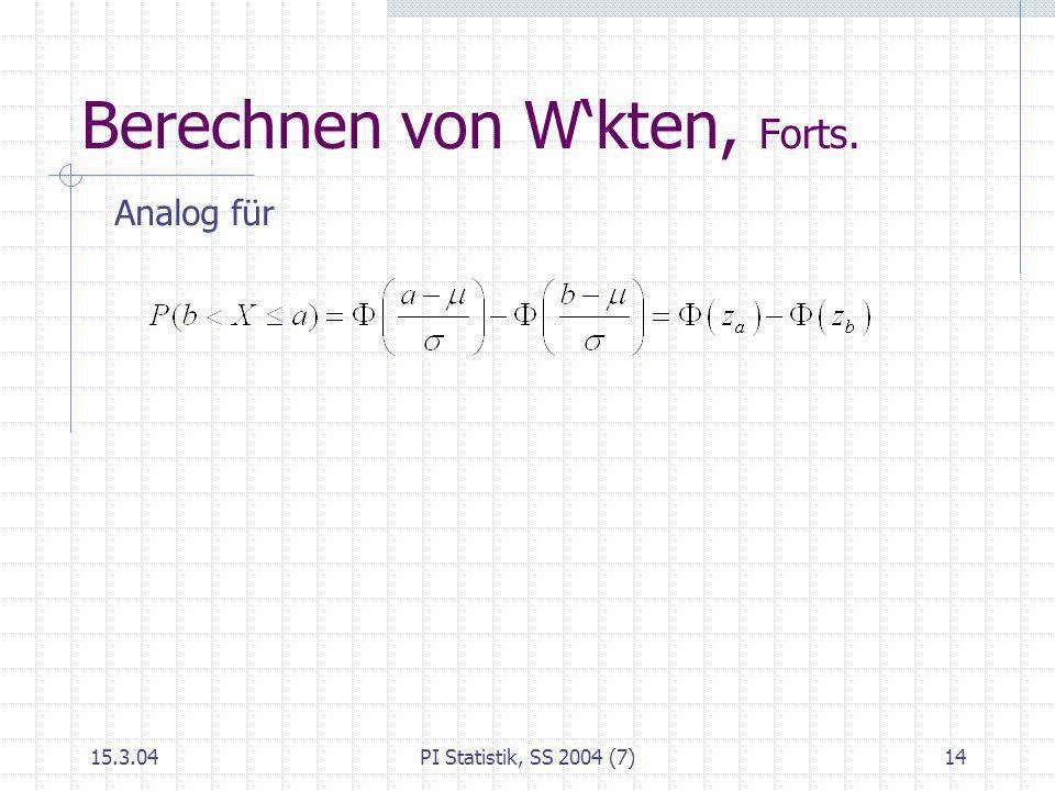 15.3.04PI Statistik, SS 2004 (7)14 Berechnen von Wkten, Forts. Analog für