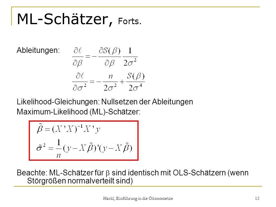 Hackl, Einführung in die Ökonometrie 15 ML-Schätzer, Forts. Ableitungen: Likelihood-Gleichungen: Nullsetzen der Ableitungen Maximum-Likelihood (ML)-Sc