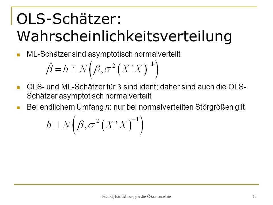 Hackl, Einführung in die Ökonometrie 17 OLS-Schätzer: Wahrscheinlichkeitsverteilung ML-Schätzer sind asymptotisch normalverteilt OLS- und ML-Schätzer