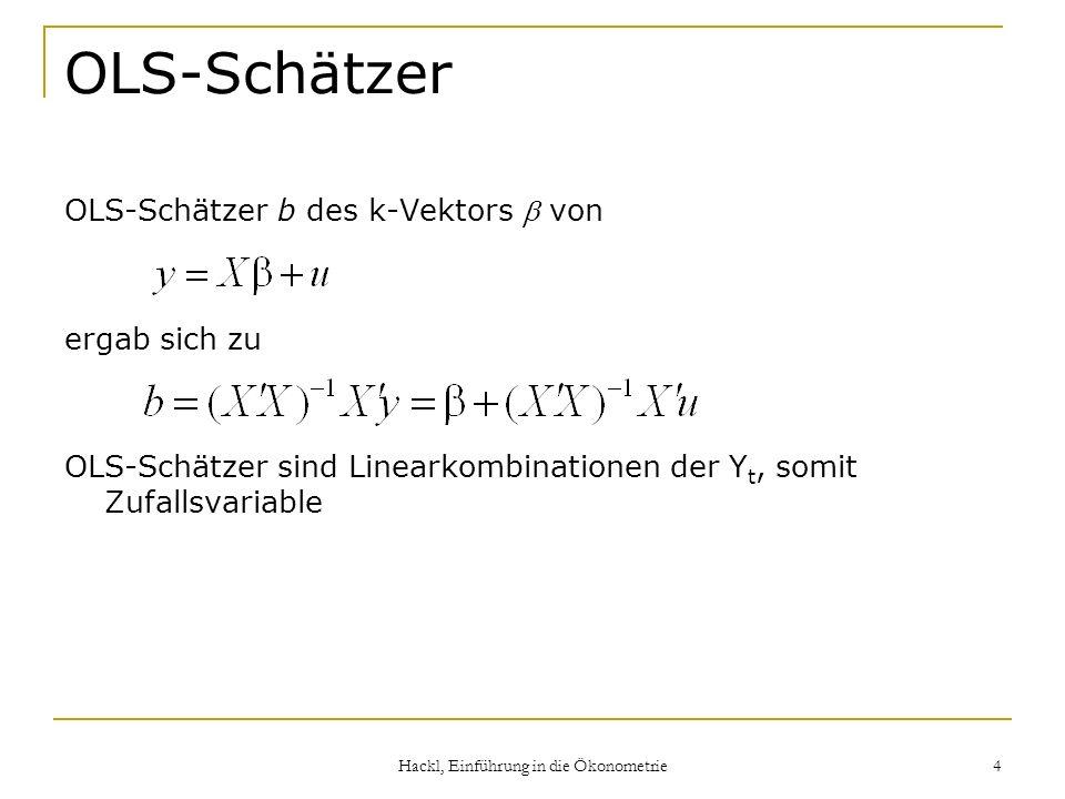 Hackl, Einführung in die Ökonometrie 5 Eigenschaften von Schätzern Erwartungstreue: Schätzer b für Parameter ist erwartungstreu, wenn E{b} = Effizienz: Schätzer b für Parameter ist effizienter als b*, wenn Var{b} < Var{b*}; b ist effizient, wenn seine Varianz geringer als die jedes anderen Schätzers (aus einer Klasse von Schätzern) ist Konsistenz: Schätzer b n für Parameter ist konsistent, wenn die Wahrscheinlichkeitsverteilung von b n für n-> im Punkt kollabiert
