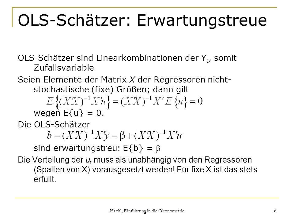 Hackl, Einführung in die Ökonometrie 6 OLS-Schätzer: Erwartungstreue OLS-Schätzer sind Linearkombinationen der Y t, somit Zufallsvariable Seien Elemen