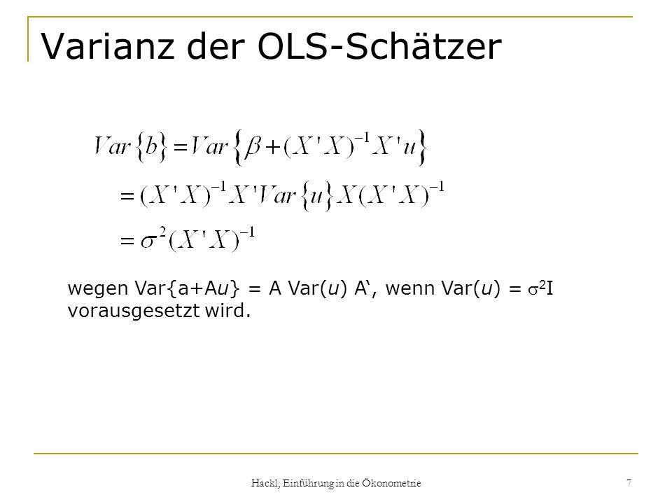 Hackl, Einführung in die Ökonometrie 7 Varianz der OLS-Schätzer wegen Var{a+Au} = A Var(u) A, wenn Var(u) = 2 I vorausgesetzt wird.