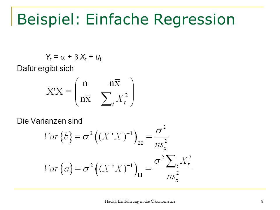 Hackl, Einführung in die Ökonometrie 8 Beispiel: Einfache Regression Y t = + X t + u t Dafür ergibt sich Die Varianzen sind