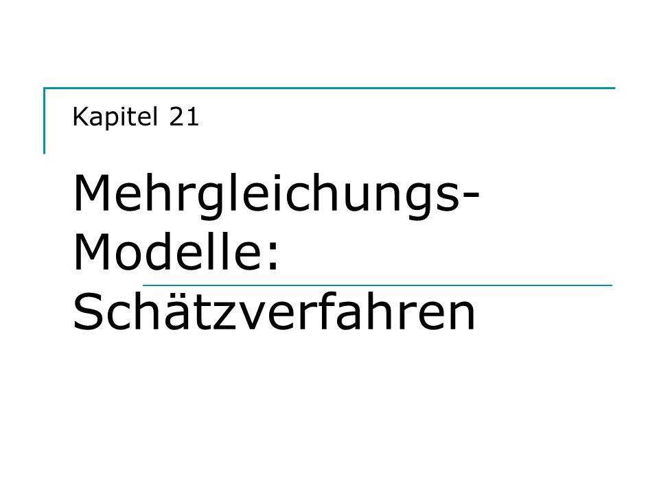 Kapitel 21 Mehrgleichungs- Modelle: Schätzverfahren
