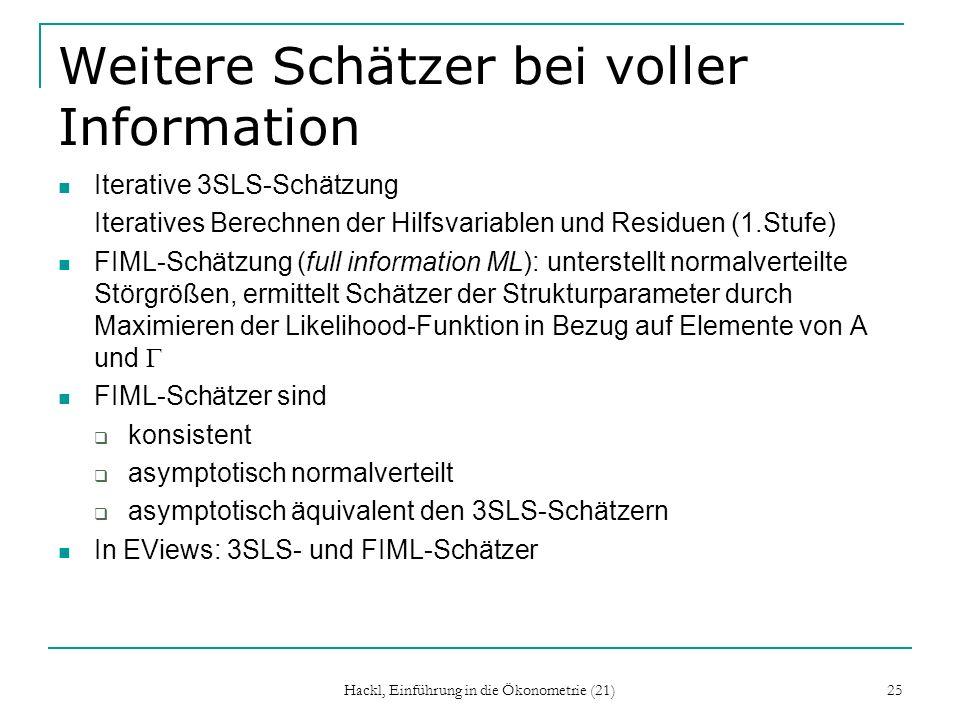 Hackl, Einführung in die Ökonometrie (21) 25 Weitere Schätzer bei voller Information Iterative 3SLS-Schätzung Iteratives Berechnen der Hilfsvariablen