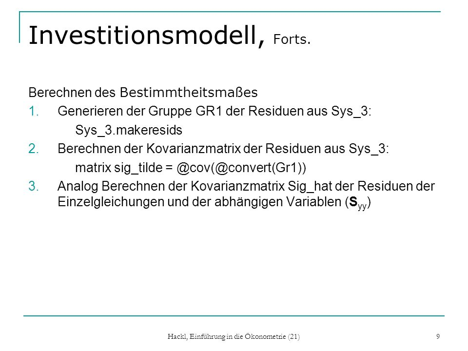 Hackl, Einführung in die Ökonometrie (21) 9 Investitionsmodell, Forts. Berechnen des Bestimmtheitsmaßes 1.Generieren der Gruppe GR1 der Residuen aus S
