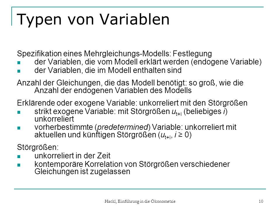 Hackl, Einführung in die Ökonometrie 10 Typen von Variablen Spezifikation eines Mehrgleichungs-Modells: Festlegung der Variablen, die vom Modell erklä
